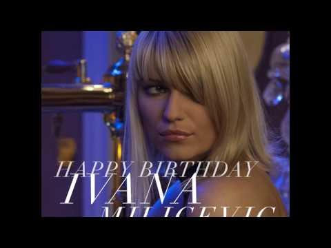 HAPPY BIRTHDAY IVANA MILICEVIC