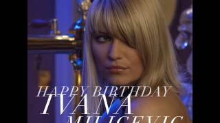 HAPPY BIRTHDAY IVANA MILICEVIC