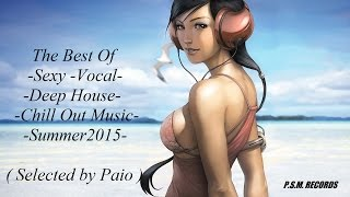 The Best Of Sexy Vocal Deep House Chill Out Music 2015 ( Selected by Paio ) #1
