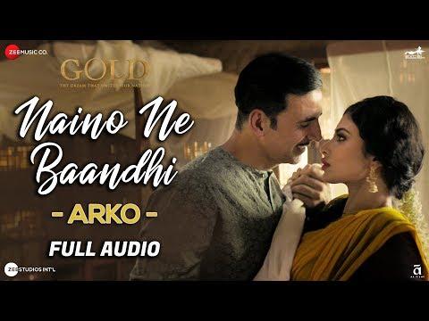 Naino Ne Baandhi By Arko - Full Audio | Gold | Akshay Kumar | Mouni Roy