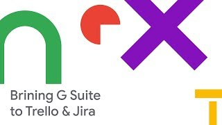 Collaboration and Your Team: Bringing G Suite to Trello and Jira (Cloud Next '18)