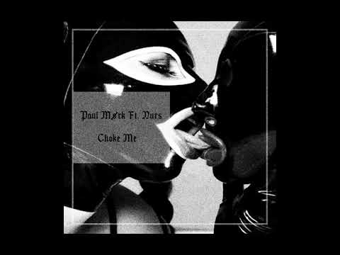 Paul Mørk ft. Nurs - Choke Me
