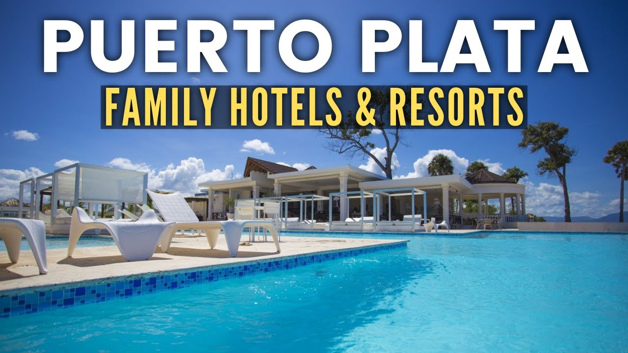 Top 10 Best Family Hotels & Resorts in Puerto Plata