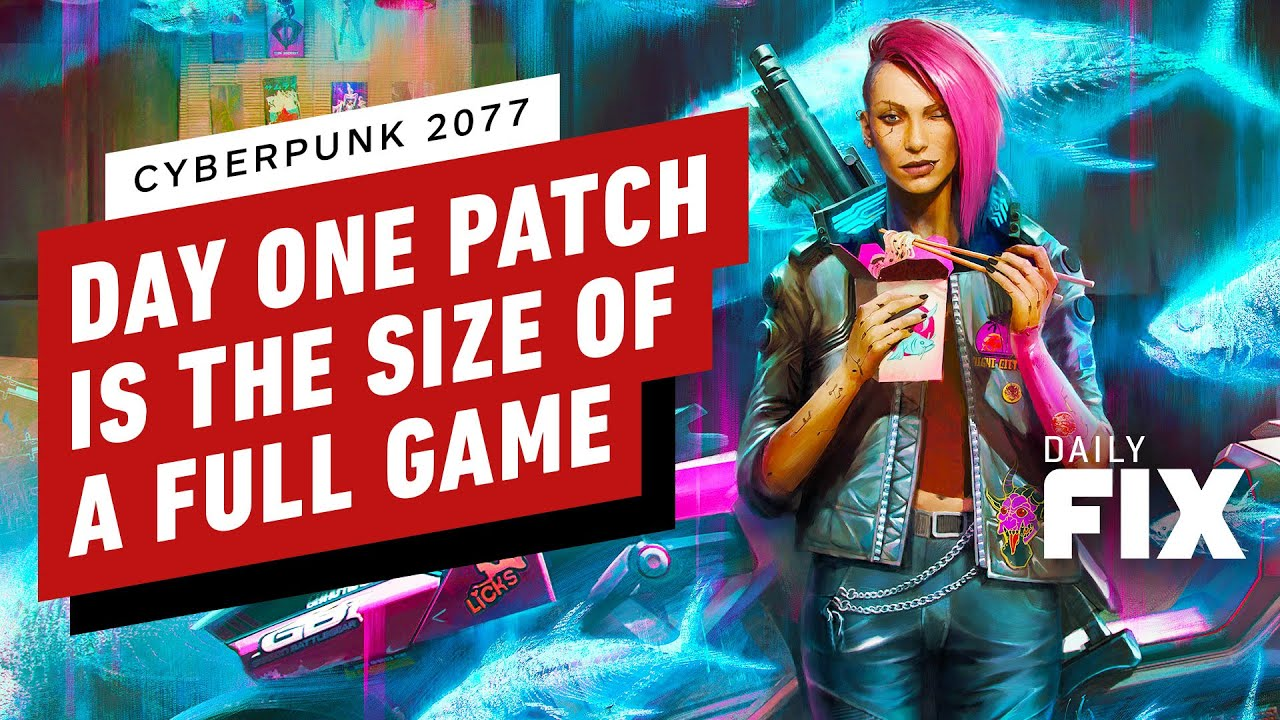 Cyberpunk 2077's Day One Patch(es) Are The Size Of Full Games - IGN Daily Fix
