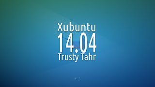 Xubuntu 14.04 LTS Review and Install