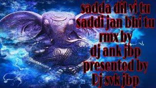 Ganesh chaturthi special/ Sadda dil vi tu saddi jaan bhi tu rmx by dj ank jbp  presented by dj svk