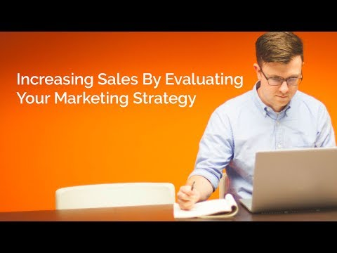Increasing Sales By Evaluating Your Marketing Strategy
