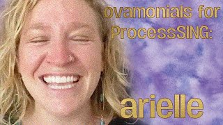 Ovamonials for ProcessSING: Arielle