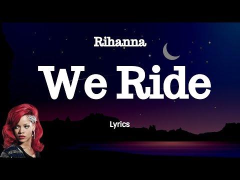 Download Rihanna - We Ride (Lyrics)