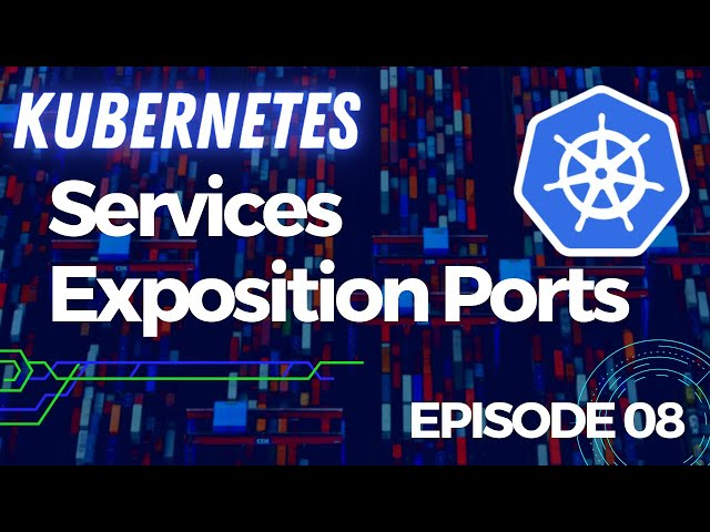 KUBERNETES - 8. SERVICES : EXPOSITION PORTS