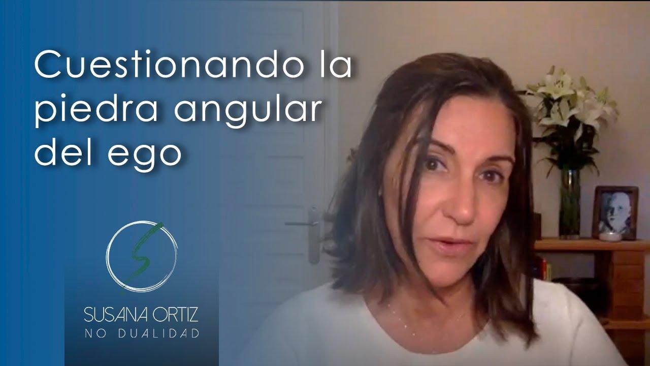 Cuestionando la piedra angular del ego - Susana Ortiz