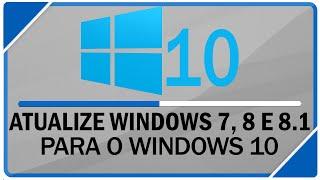 Como atualizar do Windows 7, 8 e 8.1 para o Windows 10 sem perder nada!