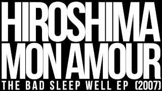 "Hiroshima Mon Amour ""The Bad Sleep Well EP"" (Full Album)"