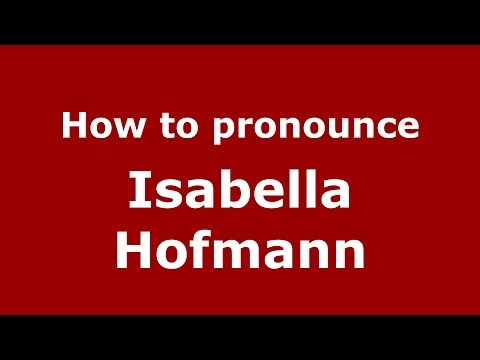 How to pronounce Isabella Hofmann (American English/US)  - PronounceNames.com