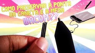 COMO PRESERVAR A PONTA DA CANETA E A MESA WACOM??