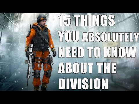 15 Things YOU ABSOLUTELY NEED TO KNOW ABOUT The Division