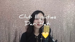 Club Eighties - Dari Hati (Cover)