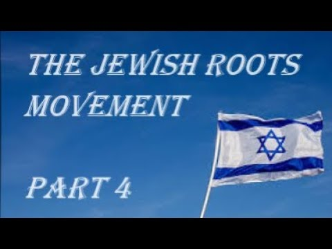 The Jewish Roots Movement ~ part 4