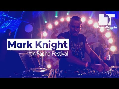 Mark Knight | Pacha Festival DJ Set | DanceTrippin