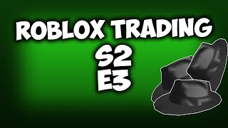 ROBLOX Trading - S2 | E3 - THREE CLASSIC FEDORAS!!