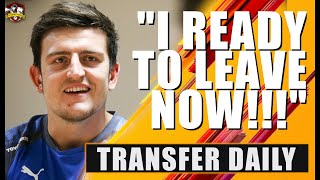 Harry Maguire speaks out and DEMANDS Manchester United move! Transfer Daily