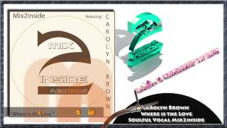 Carolyn Brown - Where is the love -  Soulful Vocal Mix2inside