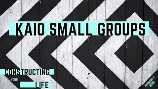 "KAIO Small Groups | ""Constructing Your Life"" 