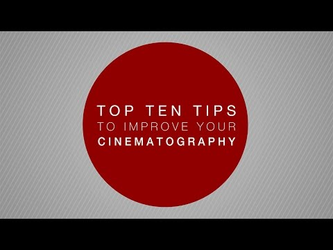 Top Ten Tips to Improve Your Cinematography
