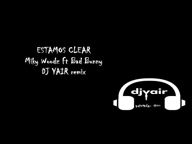 ESTAMOS CLEAR Miky Woodz Ft Bad Bunny / REMIX DJ YAIR