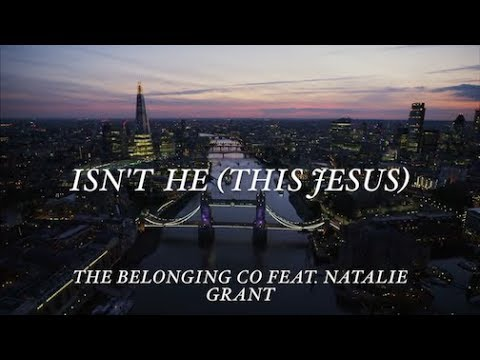 Isn't He (This Jesus) (OFFICIAL LYRICS) [feat. Natalie Grant] The Belonging Co