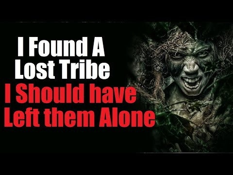 'I Found A Lost Tribe I Should Have Left Them Alone' Creepypasta Original