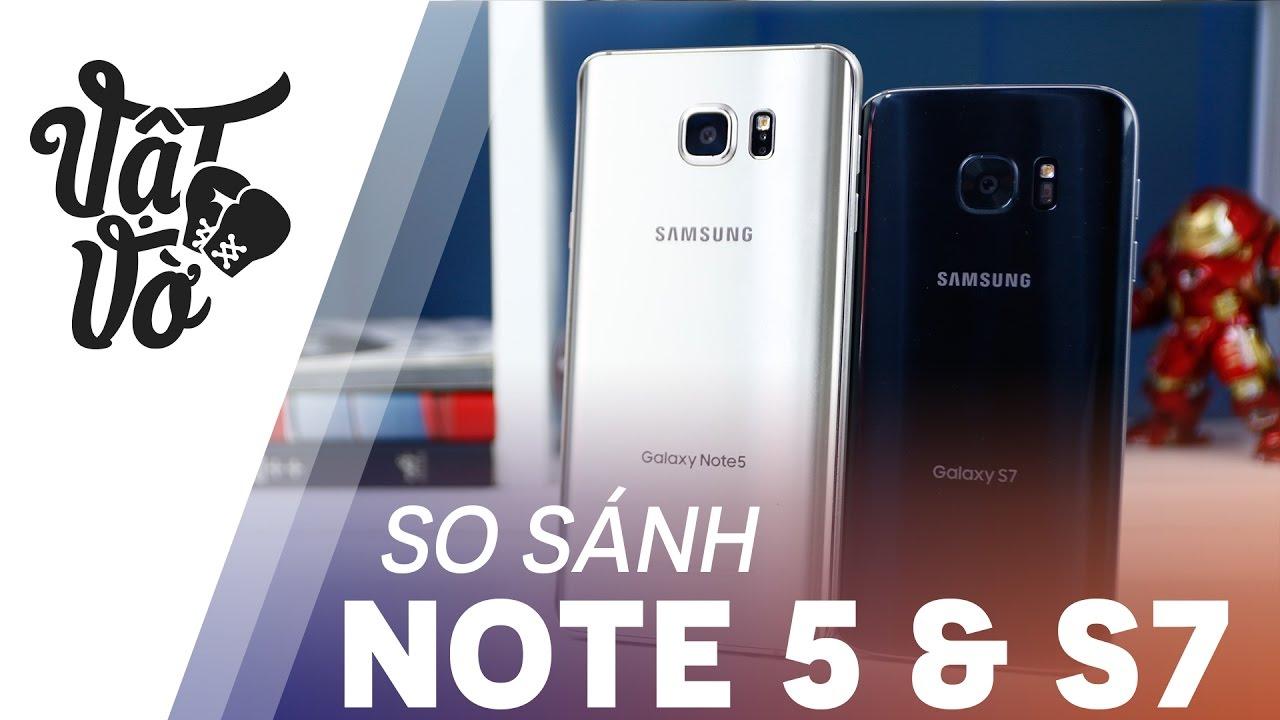 Vật Vờ| Mua Galaxy Note 5 hay S7 cũ bây giờ?