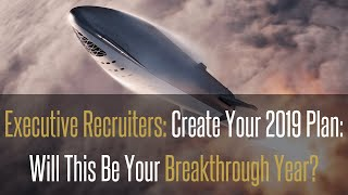 Executive Recruiters: Create Your 2019 Plan: Will This Be Your Breakthrough Year?