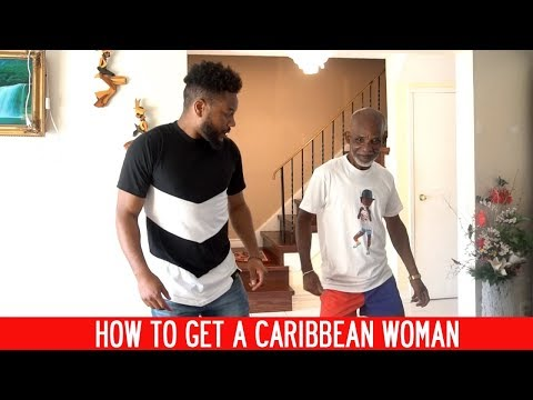 How To Get A Caribbean Woman ft Uncle Ellis
