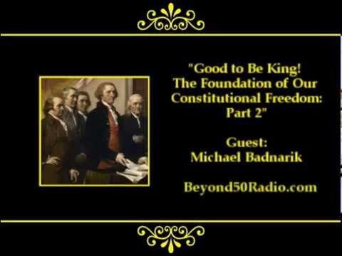 Good to Be King ! The Foundation of Our Constitutional Freedom (Part 2)