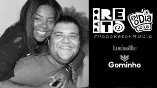 Ludmilla x Gominho - Papo Reto FM O Dia