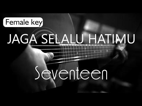 Jaga Selalu Hatimu - Seventeen Female Key ( Acoustic Karaoke )