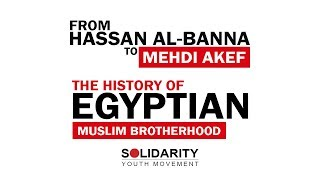From Hassan Al- Banna to Mehdi Akef | The History of Egyptian | Muslim Brotherhood | Dr. Abdussalam Ahmed