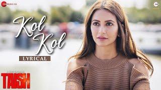 Kol Kol - Lyrical | Taish | Kriti K, Jim,Sanjeeda,Harshvardhan | Jyotica Tangri, Raghav S,Rohit S