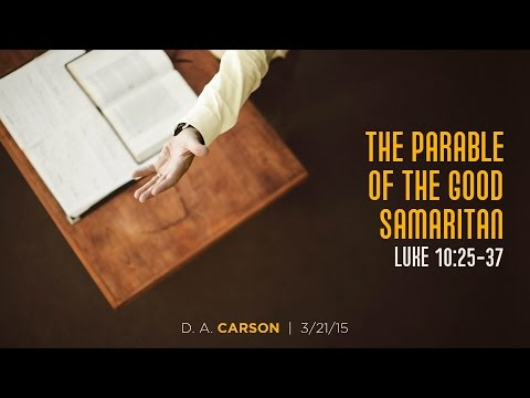 "D. A. Carson, ""The Parable of the Good Samaritan"" (Session 7)"