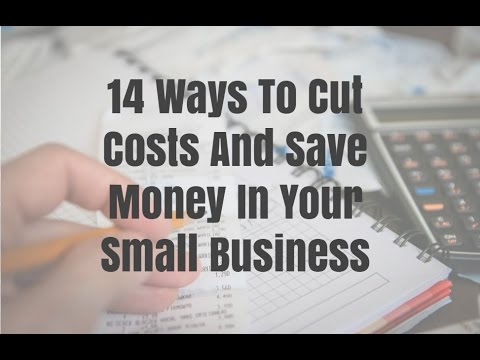 14 Ways To Cut Costs And Save Money In Your Small Business