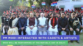 PM Modi interacted with cadets & artists who will be performing at the Republic Day in Delhi