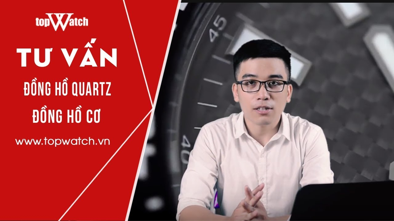 [TƯ VẤN SỐ 2] - Hiểu biết cơ bản về đồng hồ QUARTZ - TopWatch.vn