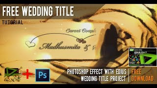 EDIUS WEDDING TITLE PROJECT WITH PHOTOSHOP EFFECTS  ||  FREE DOWNLOAD || TUTORIAL 2018