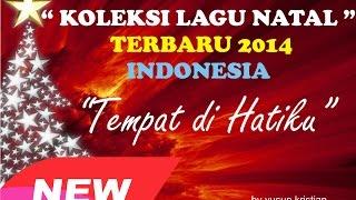 """KOLEKSI LAGU NATAL TERBARU 2014 - """" Tempat di Hatiku """" - Lagu Natal Indonesia"""