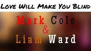 Mark Cole & Liam Ward 'Love Will Make You Blind'