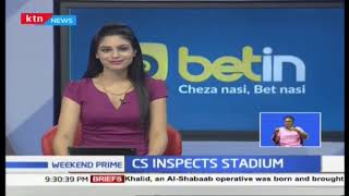 Sports CS Rashid Echesa assures Kenyans that all sports facilities will soon be ready