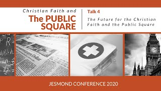 Jesmond Conference '20 - Talk 4: The Future for the Christian Faith in the Public Square