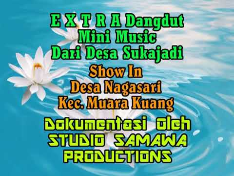 EXTRA Music Dangdut - Siapa Lagi ♡Live Show Desa Nagasari Kec. Muara Kuang ♡