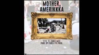 T.Y.E ft Chris Nate - Mother Amerikkka